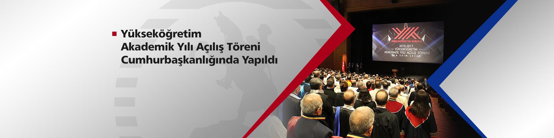 Yükseköğretim Akademik Yılı Açılış Töreni Cumhurbaşkanlığında Yapıldı