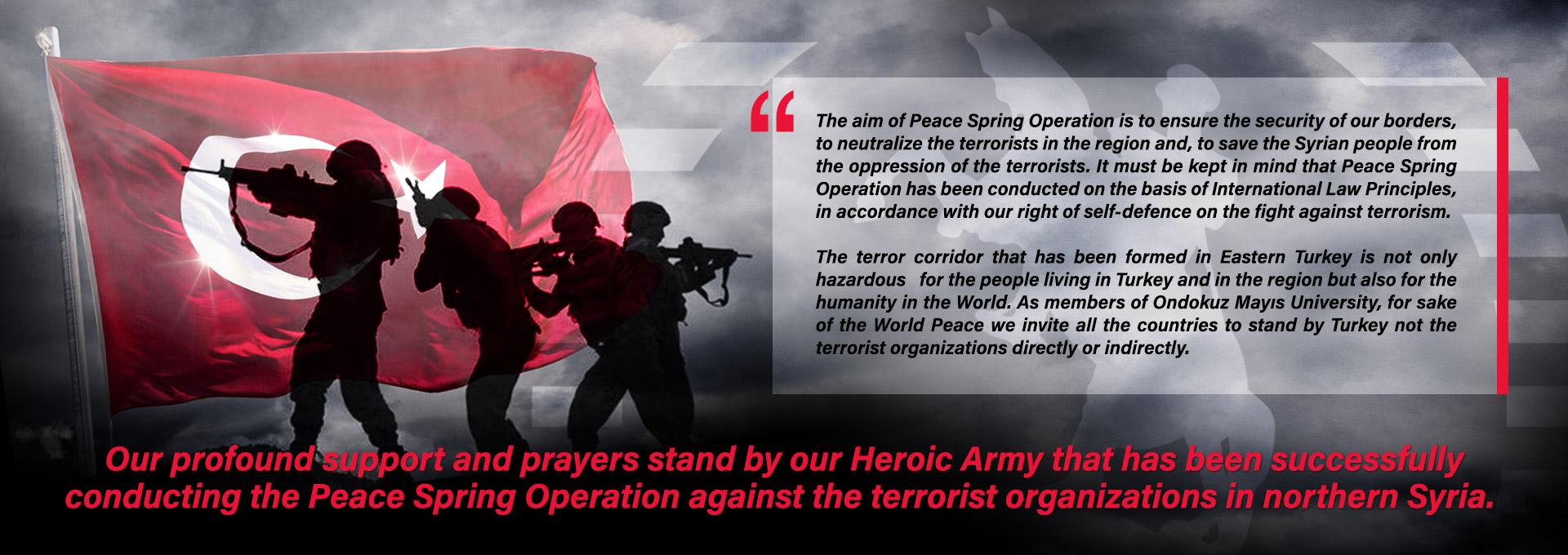 Our profound support and prayers stand by our Heroic Army that has been successfully conducting the Peace Spring Operation against the terrorist organizations in northern Syria.