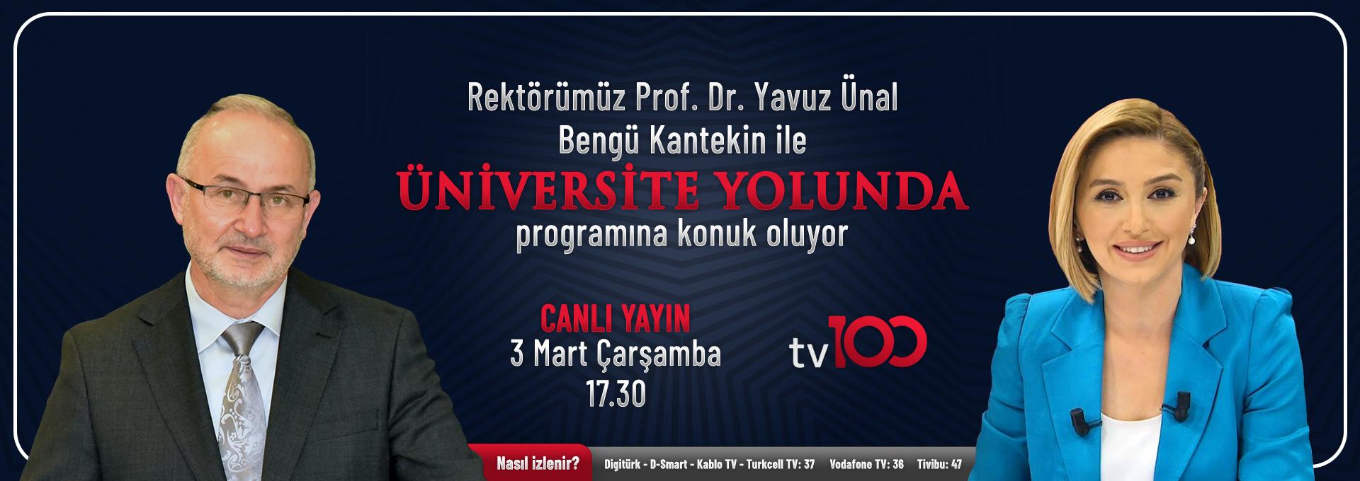 """Rektör Ünal, Tv100'de Yayınlanan """"Üniversite Yolunda"""" Programına Konuk Olacak"""